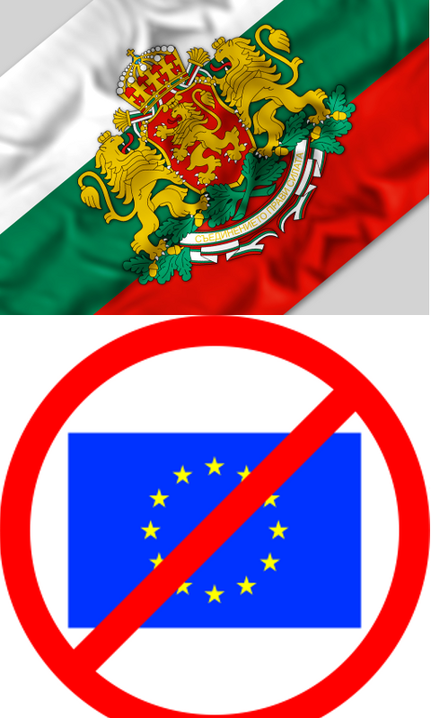 Bulgaria to be out of European Union immediately. The only hope for restoration of Bulgarian Economy