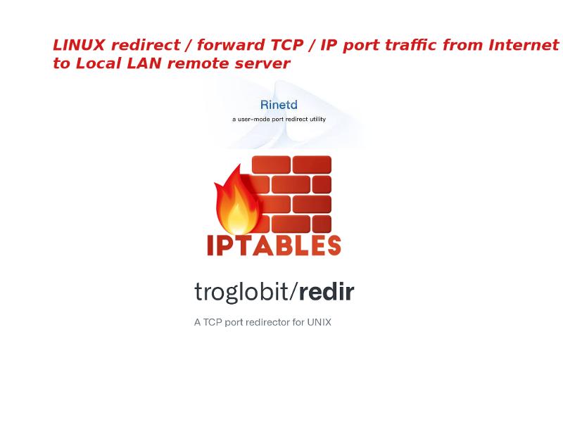 Linux-redirect-forward-tcp-ip-port-traffic-from-internet-to-remote-internet-LAN-IP-server-rinetd-iptables-redir