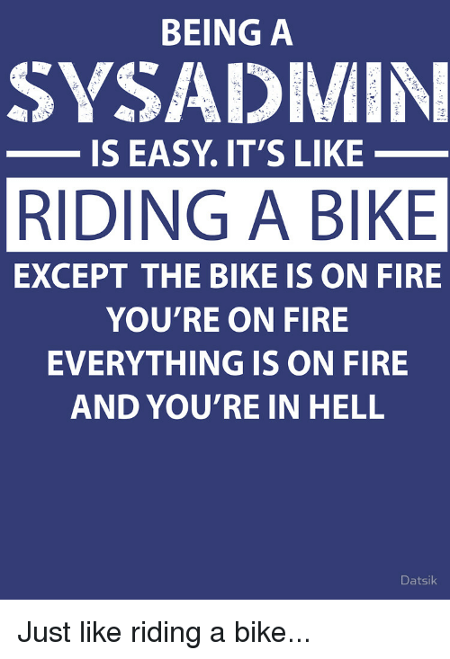sysadmin-hell-being-a-sysadmin-is-easy-its-like-riding-a-bike