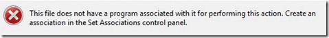 This file does not have a program associated create an association in the Set Associations control panel, Windows Vista / 7